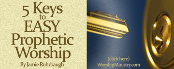 5 Keys to Easy Prophetic Worship by Jamie Rohrbaugh